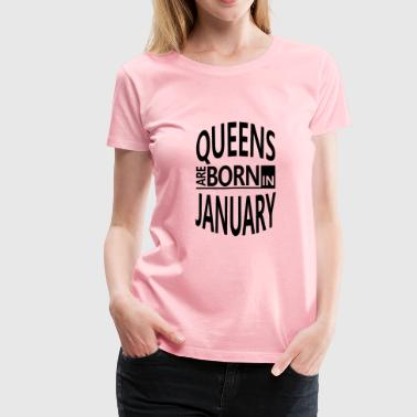 January Birthday Gift - Queens Born Funny Present - Women's Premium T-Shirt