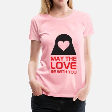 May The Love Be With You May The Love Be With You - Women's Premium T-Shirt