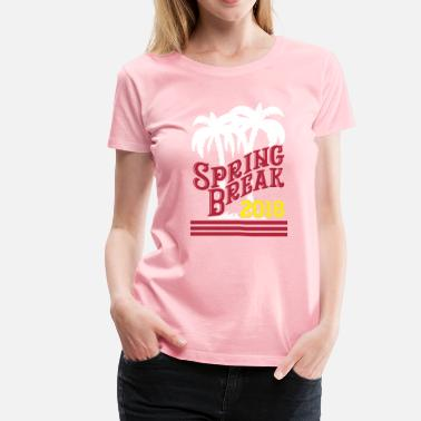 2018 Spring Break Spring Break 2018 - Women's Premium T-Shirt