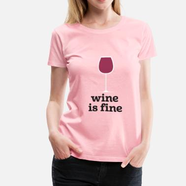 Fine Wine Wine is fine - Women's Premium T-Shirt