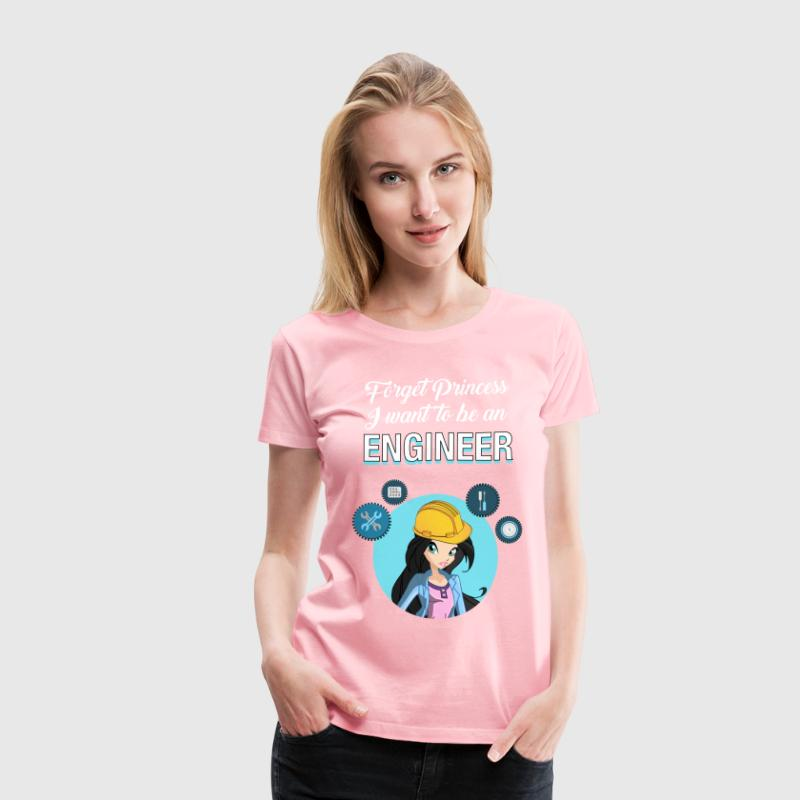 Forget Princess I Want To Be An Engineer - Women's Premium T-Shirt