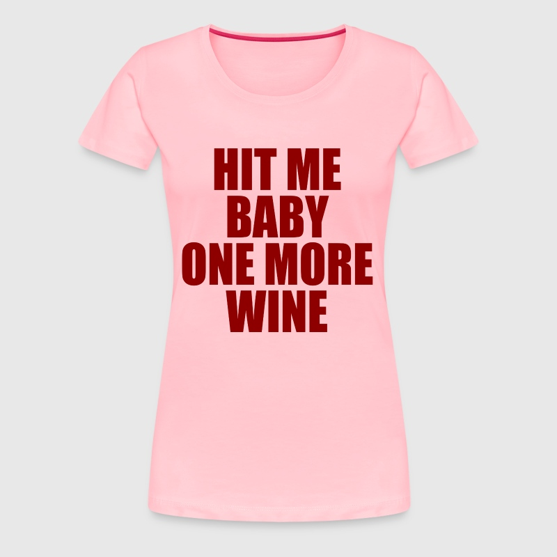 Hit Me Baby One More Wine - Women's Premium T-Shirt