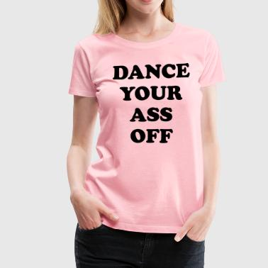 Footloose - Dance Your Ass Off - Women's Premium T-Shirt