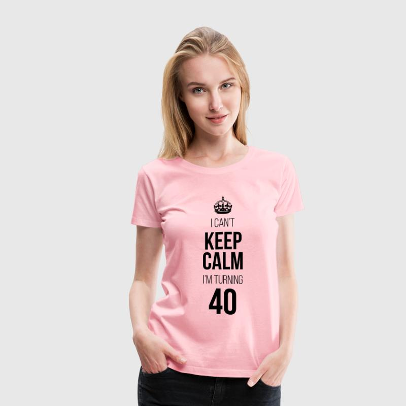 I Can't Keep Calm I'm Turning 40 - Women's Premium T-Shirt