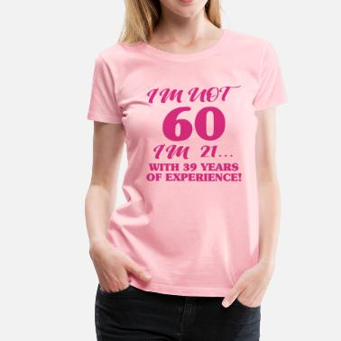 599df836 Women's T-Shirt. Celebrating With The 40th Birthday Queen. from $26.49.  Funny 60th Birthday - Women's Premium ...