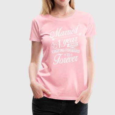 Married 1 Year and Looking Forward To Forever - Women's Premium T-Shirt