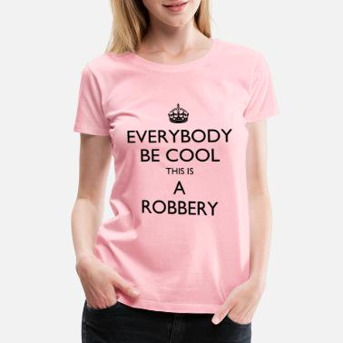Robbery This is a robbery - Women's Premium T-Shirt