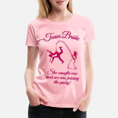 d826a1f0c Funny Wedding Team Bride Husband Fishing (Hen Party / 1C) - Women'.  Women's Premium T-Shirt. Team Bride Husband ...