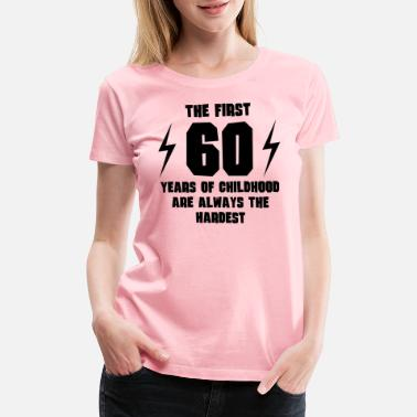 The First 60 Years The First 60 Years Of Childhood - Women's Premium T-Shirt