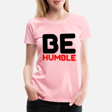 Nerdy BE HUMBLE - Women's Premium T-Shirt