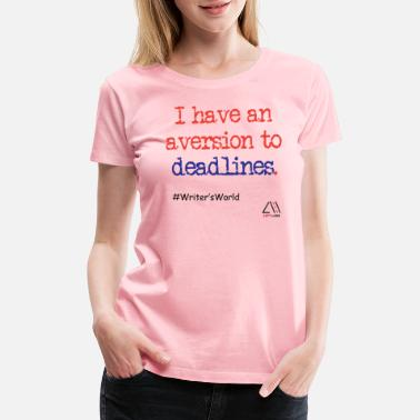 Aversion I have aversion to deadlines. - Women's Premium T-Shirt