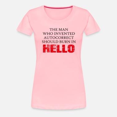 800f87de944 The Man Invented Autocorrect Should Burn In HELLO Women s Premium ...