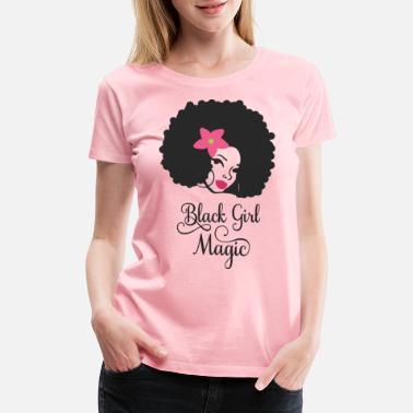 0a253156e4bf Black Girl Magic Black Girl Magic - Women's Premium T-Shirt. Women's  Premium T-Shirt