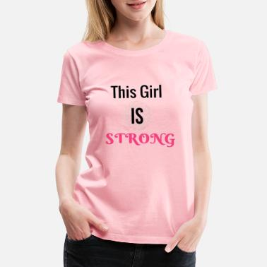 Womens Empowerment Quote This Girl Is Strong - Women's Premium T-Shirt