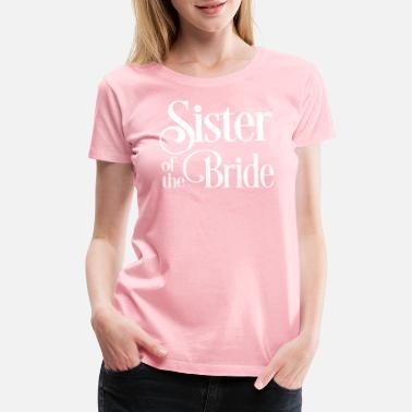 Sister Of The Bride Sister of the Bride - Women's Premium T-Shirt