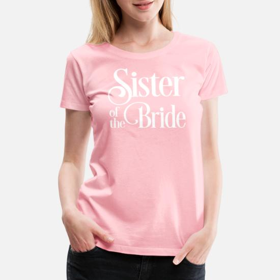 1d5aa2a7 Bride T-Shirts - Sister of the Bride - Women's Premium T-Shirt pink
