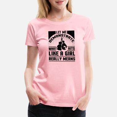 Let Me Hit That Girl Boxer Let Me Demonstrate What Hits Like A - Women's Premium T-Shirt