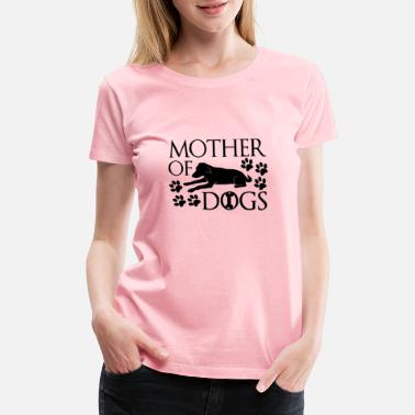 Mother Of Dogs Mother of Dogs - Women's Premium T-Shirt