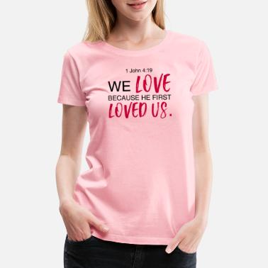 1 John 4 1 John 4:19 Bible Verse Design - Women's Premium T-Shirt