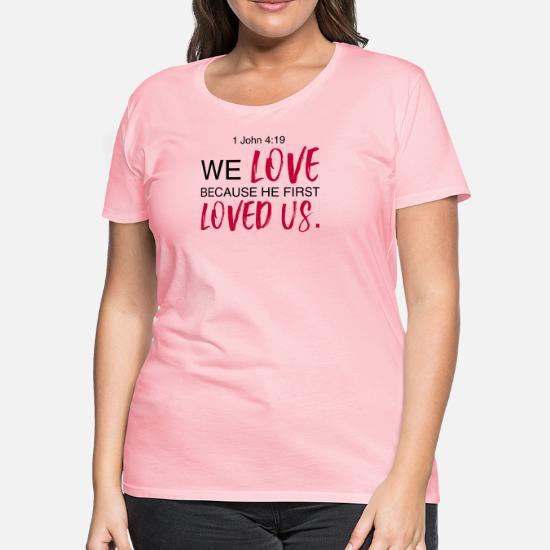 1 John 4:19 Bible Verse Design Women's Premium T-Shirt | Spreadshirt