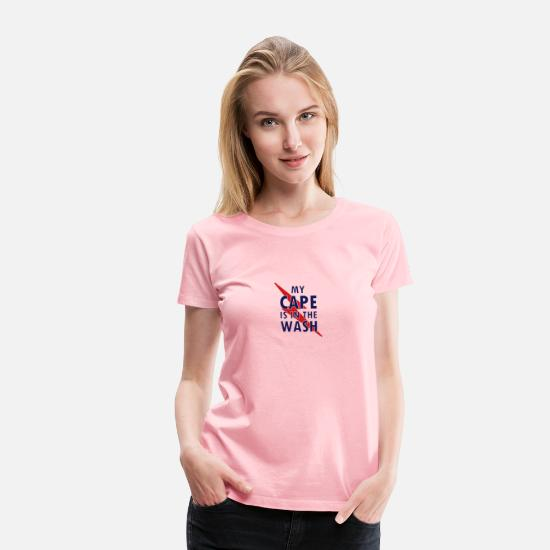 Wash T-Shirts - My cape is in the wash - Women's Premium T-Shirt pink