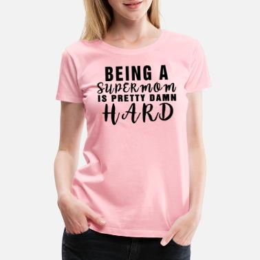 Being Granny Being a Supermom is Pretty Damn Hard Mothers Day - Women's Premium T-Shirt