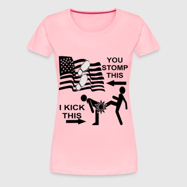 You Stomp On My Flag I Kick Your Azz - Women's Premium T-Shirt