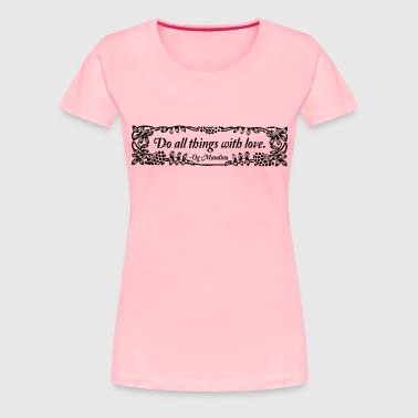 Do all things with love - Women's Premium T-Shirt