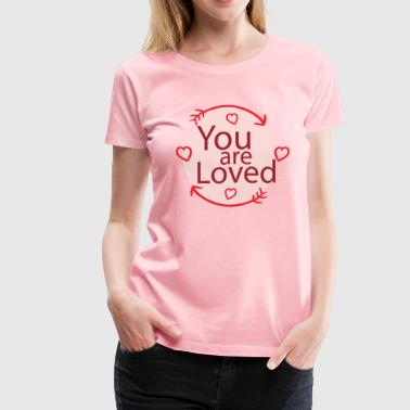 You are Loved - special gift for Girlfriend - Women's Premium T-Shirt