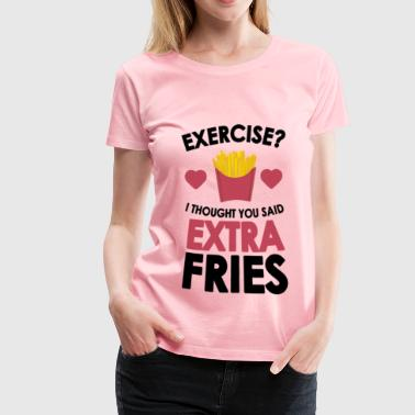 Extra Fries Not Exercise - Women's Premium T-Shirt