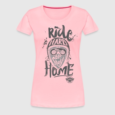 Ride Hard - Women's Premium T-Shirt