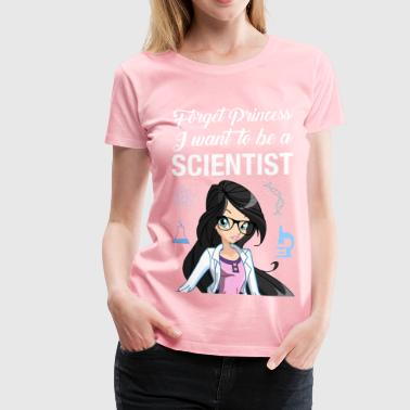 Forget Princess I Want To Be A Scientist - Women's Premium T-Shirt