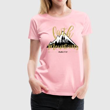 Faith can move Mountains - Women's Premium T-Shirt