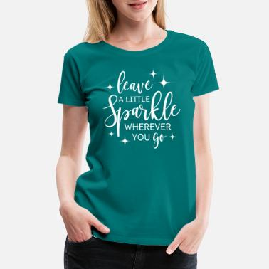 Sparkle Leave a little sparkle wherever you go saying - Women's Premium T-Shirt