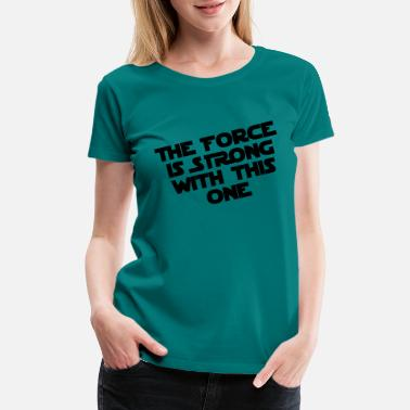 The Force The Force - Women's Premium T-Shirt