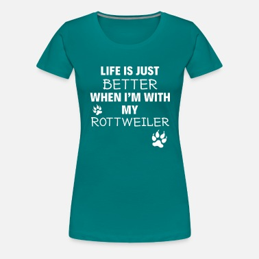 Dog Owner Life Is Just Better When I'm With My Rottweiler - Women's Premium T-Shirt