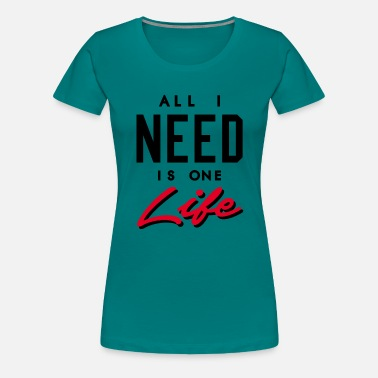 Rapper ALL I NEED IS ONE LIFE - Women's Premium T-Shirt