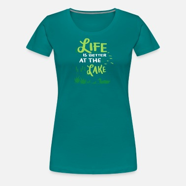 Lake Life Life Is Better At The Lake Gift - Women's Premium T-Shirt