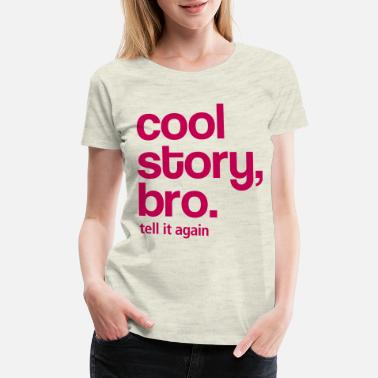 Tell It Again Cool story bro - tell it again - Women's Premium T-Shirt