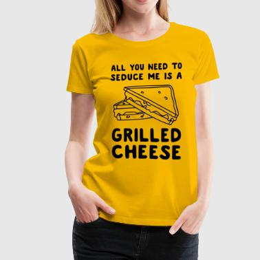 All you need to seduce be is a grilled cheese - Women's Premium T-Shirt