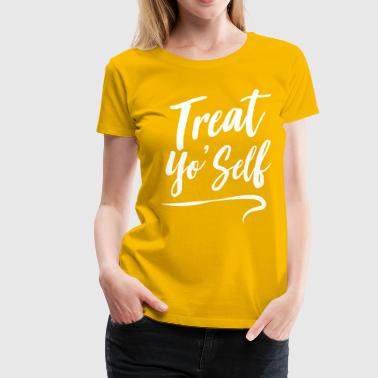 Treat Yo' Self - Women's Premium T-Shirt