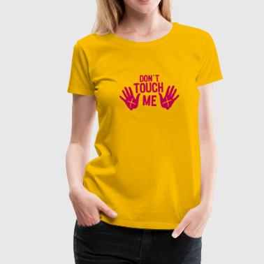 dont touch me hand - Women's Premium T-Shirt