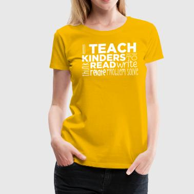 I Teach Kinders How To... - Women's Premium T-Shirt