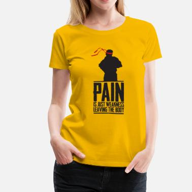 Pain Is Weakness Leaving The Body Pain is weakness - LT2 - Women's Premium T-Shirt