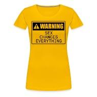 Warning sex changes everything shirt