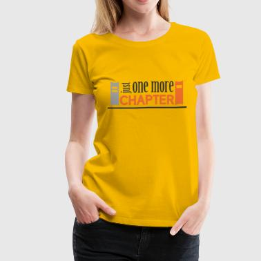 Just one more chapter - Women's Premium T-Shirt