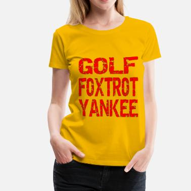 Fuck Golf Golf Foxtrot Yankee Go Fuck Yourself  - Women's Premium T-Shirt