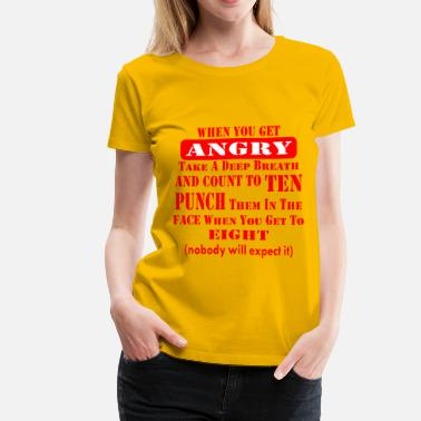 Shit Kicker When You Get Angry Punch Them In The Face On #8  - Women's Premium T-Shirt