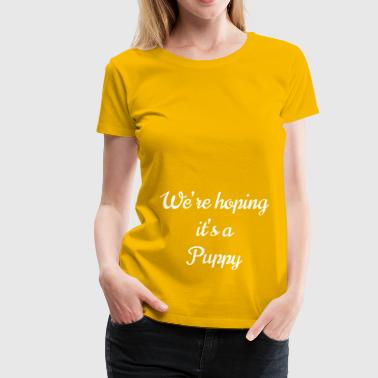 We're hoping it's a Puppy - Women's Premium T-Shirt
