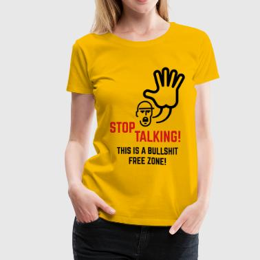 Bullshit Stop Stop Talking! This Is A Bullshit Free Zone! - Women's Premium T-Shirt